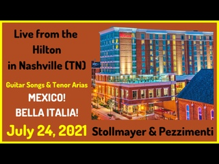 Live from the Hilton in Nashville (TN) Hot Mexican Guitar and Tenor Arias from BELLA ITALIA July 28, 2021!