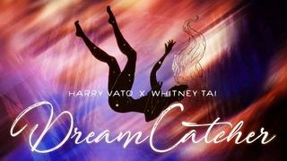 Harry Vato x Whitney Tai - Dream Catcher (Lyric Video)